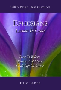 You're reading EPHESIANS: LESSONS IN GRACE, by Eric Elder, featuring twenty inspiring devotionals based on one of the most grace-filled books in the Bible. Also available in paperback and eBook formats in our bookstore for a donation of any size!
