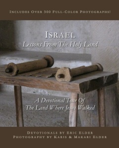You're reading ISRAEL: LESSONS FROM THE HOLY LAND, by Eric Elder, featuring thirty inspiring devotionals based on the land where Jesus walked. Also available in paperback and eBook formats in our bookstore for a donation of any size!