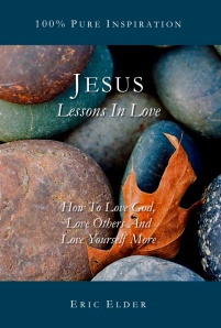 """You're reading JESUS: LESSONS IN LOVE, by Eric Elder, featuring thirty inspiring devotionals based on the greatest """"lover"""" of all time, Jesus Christ."""