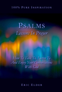 You're reading PSALMS: LESSONS IN PRAYER, by Eric Elder, featuring thirty inspiring devotionals based on the oldest prayer book in the world.