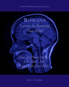 You're reading ROMANS: LESSONS IN RENEWING YOUR MIND, by Eric Elder, featuring forty inspiring devotionals based on one of the most life-changing books in the Bible. Also available in paperback and eBook formats in our bookstore for a donation of any size!