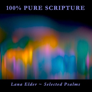 SELECTED PSALMS - 100% Pure Scripture read by Lana Elder.