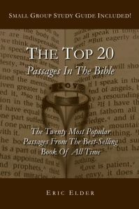 You're reading THE TOP 20 PASSAGES IN THE BIBLE, by Eric Elder, featuring 20 inspiring devotionals based on the 20 most popular passages in the Bible. Also available in paperback and eBook formats in our bookstore for a donation of any size!