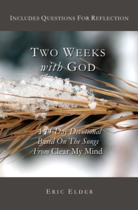 Click image to read TWO WEEKS WITH GOD, by Eric Elder - A 14-day devotional based on the songs from Eric's piano CD, Clear My Mind.