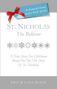 You're reading ST. NICHOLAS: THE BELIEVER, by Eric & Lana Elder, a new story for Christmas based on the old story of St. Nicholas. Also available in paperback, audio and eBook formats in our bookstore for a donation of any size!