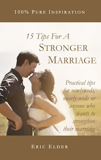 15 TIPS FOR A STRONGER MARRIAGE, by Eric Elder, featuring 15 inspirational tips to help your marriage be the 