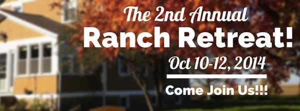 The 2nd Annual Ranch Retreat!  October 10-12, 2014 - Come Join Us!!!