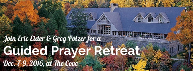 Join Eric Elder & Greg Potzer for a Guided Prayer Retreat, Dec. 7-9, 2016, at The Cove